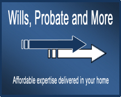 Wills, Probate and More Affordable expertise delivered in your home